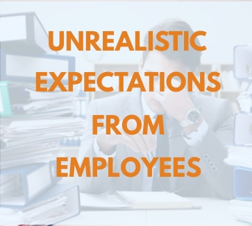 unrealistic expectations from employees